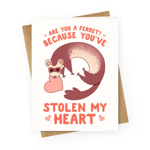 Are You A Ferret? Because You've Stolen My Heart Greeting Card