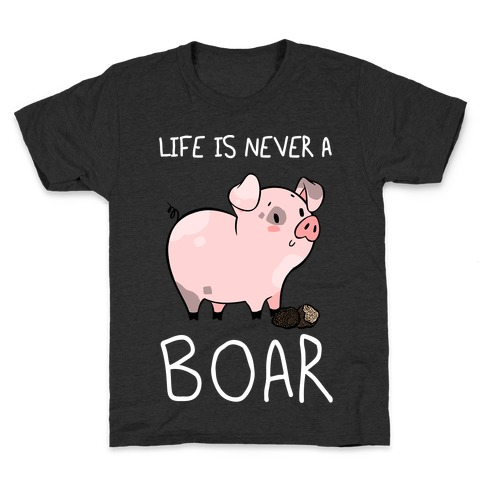 Life Is Never A Boar Kids T-Shirt