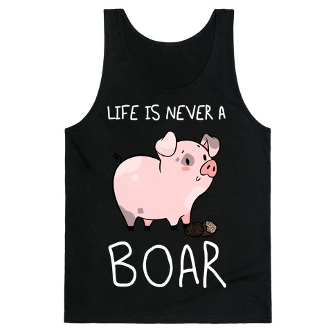 Life Is Never A Boar Tank Top