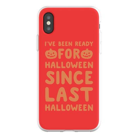 I've Been Ready For Halloween Since Last Halloween Phone Flexi-Case