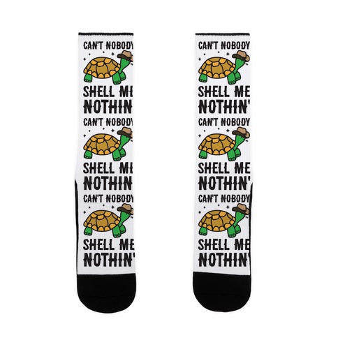 Can't Nobody Shell Me Nothin' Turtle Sock