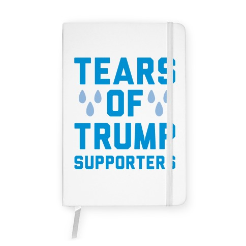 Tears Of Trump Supporters White Print Notebook