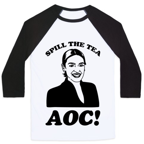 Spill The Tea AOC Baseball Tee