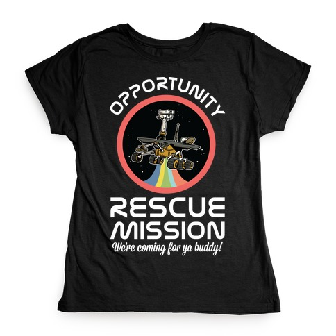 Opportunity Rescue Mission (Mars Rover) Womens T-Shirt