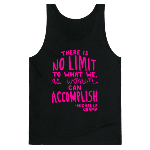"""""""There is no limit to what we, as women, can accomplish."""" -Michelle Obama Tank Top"""