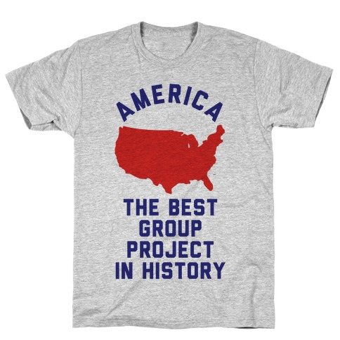 America The Best Group Project In History T-Shirt