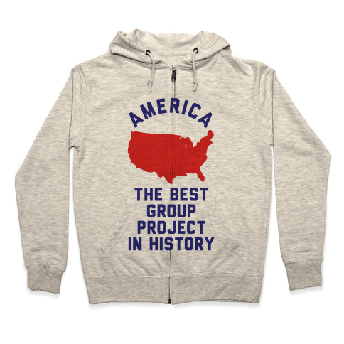 America The Best Group Project In History Zip Hoodie