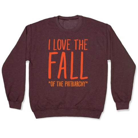 I Love The Fall Of The Patriarchy White Print Pullover