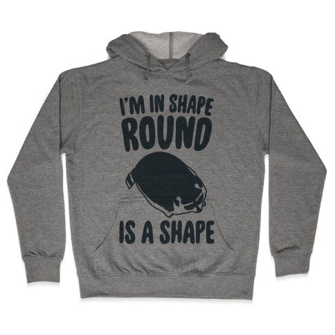 I'm In Shape Round Is A Shape Hooded Sweatshirt