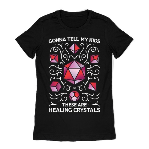 Gonna Tell My Kids These Are Healing Crystals - DnD Dice Womens T-Shirt