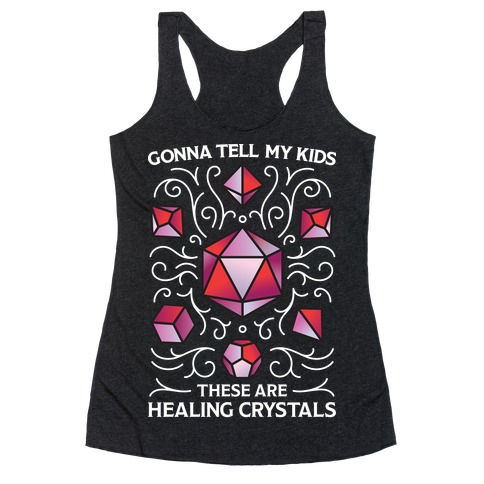 Gonna Tell My Kids These Are Healing Crystals - DnD Dice Racerback Tank Top