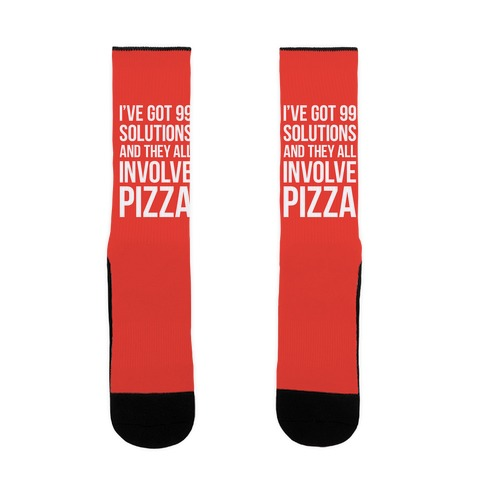 I've Got 99 Solutions And They All Involve Pizza Sock