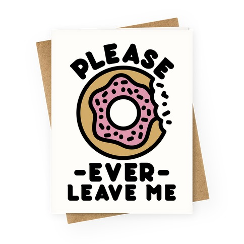 Please Donut Ever Leave Me Greeting Card