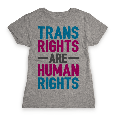 Trans Rights Are Human Rights Womens T-Shirt