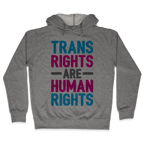 Trans Rights Are Human Rights Hooded Sweatshirt