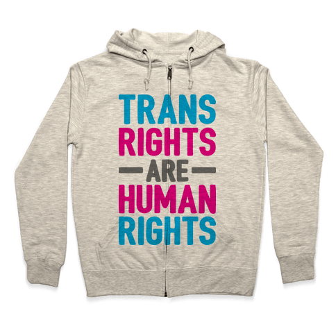 Trans Rights Are Human Rights Zip Hoodie