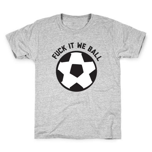 F*** It We Ball (Soccer) Kids T-Shirt