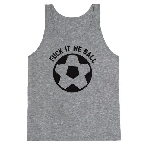 F*** It We Ball (Soccer) Tank Top