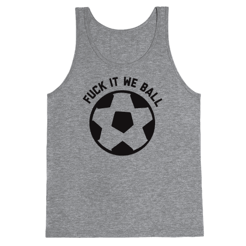 F*** It We Ball (Soccer) Tank Top
