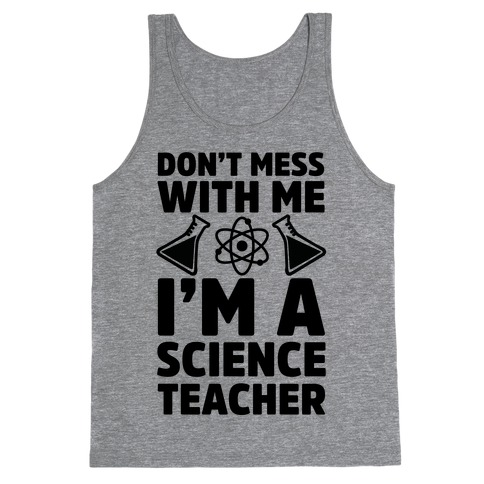 Don't Mess With Me I'm A Science Teacher Tank Top