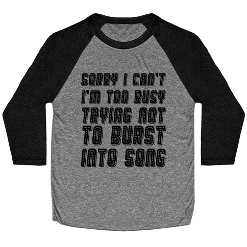 Sorry I Can't I'm Too Busy Trying Not To Burst Into Song Baseball Tee