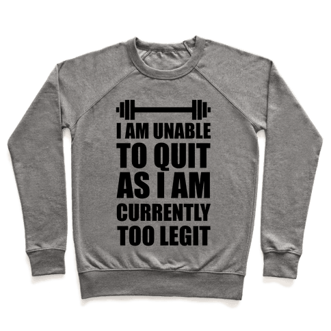 I Am Unable To Quit As I Am Currently Too Legit Pullover