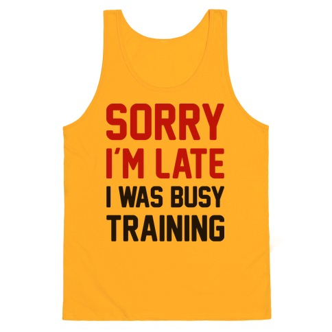 Sorry I'm Late I Was Busy Training Tank Top