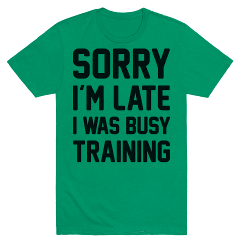 Sorry I'm Late I Was Busy Training Mens T-Shirt