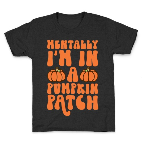 Mentally I'm In A Pumpkin Patch Kids T-Shirt