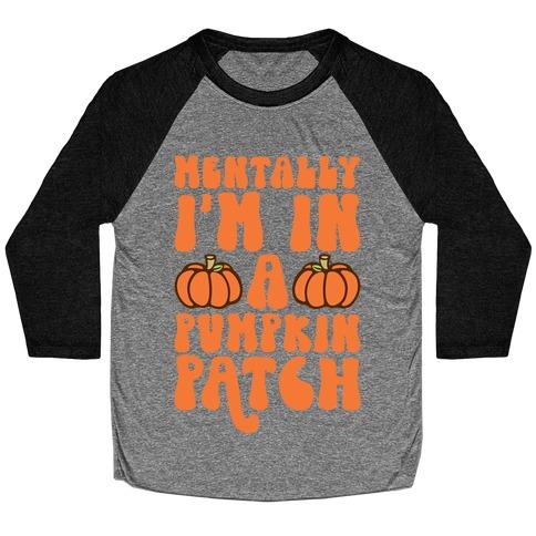 Mentally I'm In A Pumpkin Patch Baseball Tee