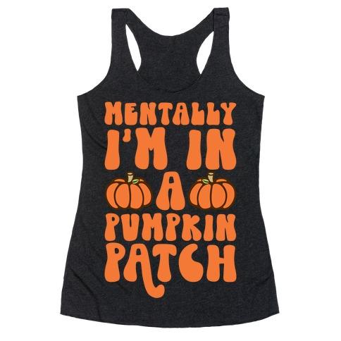 Mentally I'm In A Pumpkin Patch Racerback Tank Top
