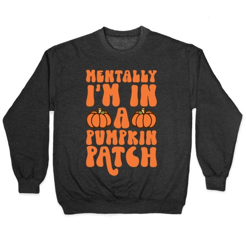 Mentally I'm In A Pumpkin Patch Pullover