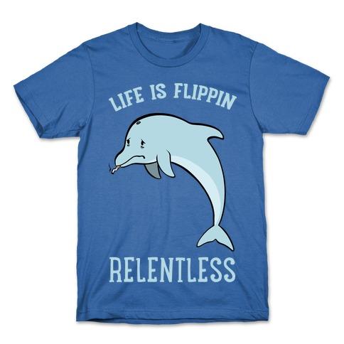Life Is Flippin' Relentless Mens/Unisex T-Shirt