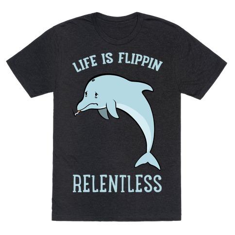 Life Is Flippin' Relentless T-Shirt