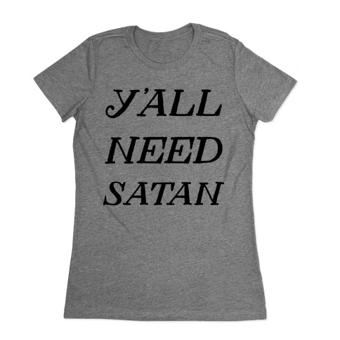Y'all Need Satan Womens T-Shirt