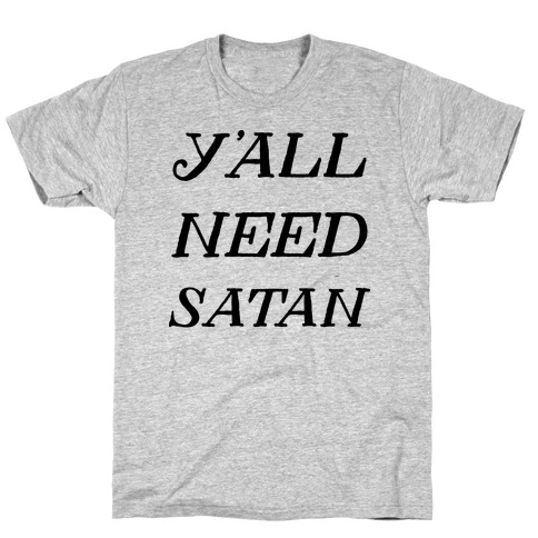 Y'all Need Satan T-Shirt
