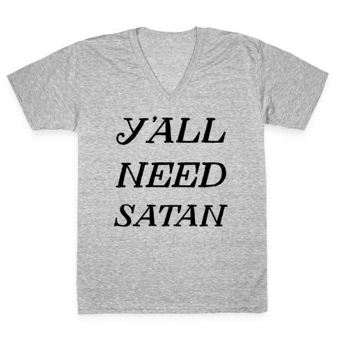 Y'all Need Satan V-Neck Tee Shirt
