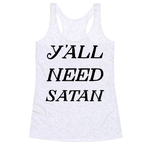Y'all Need Satan Racerback Tank Top