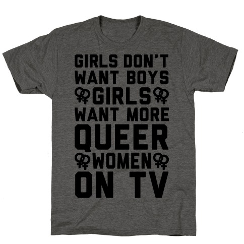 Girls Don't Want Boys Girls Want More Queer Women On Tv T-Shirt