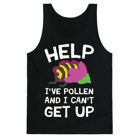 Help I've Pollen And I Can't Get Up Bee Tank Top