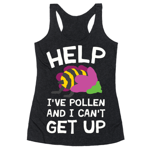 Help I've Pollen And I Can't Get Up Bee Racerback Tank Top