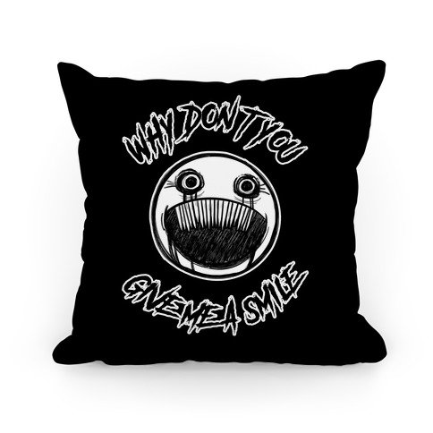 Why Don't You Give Me a Smile Pillow