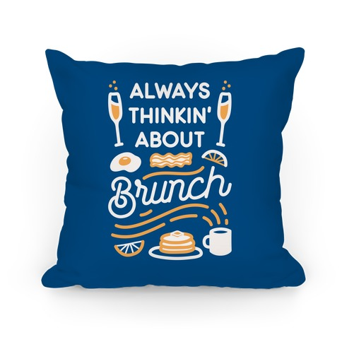 Always Thinkin' About Brunch Pillow