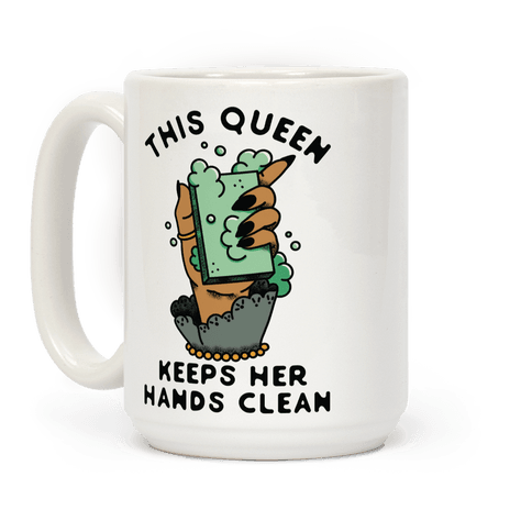 This Queen Keeps Her Hands Clean Coffee Mug