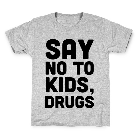 Say No to Kids, Drugs Kids T-Shirt