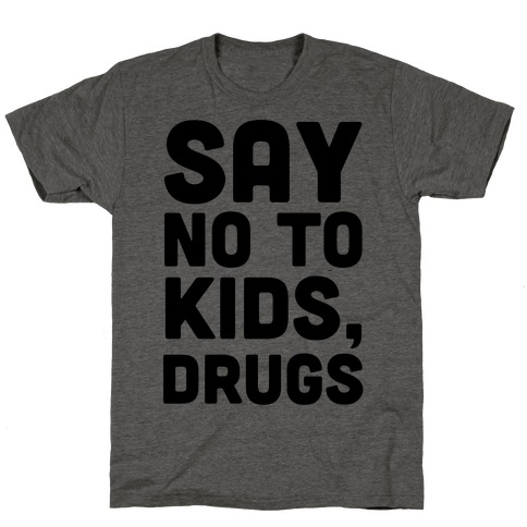 Say No to Kids, Drugs T-Shirt