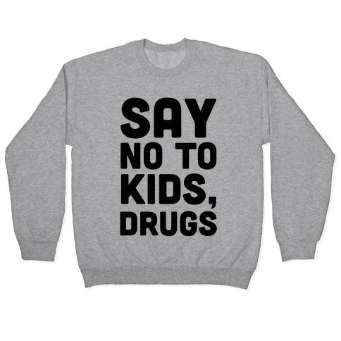 Say No to Kids, Drugs Pullover