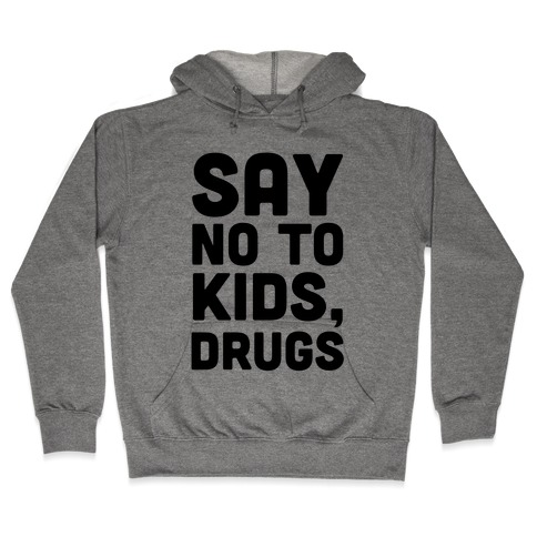 Say No to Kids, Drugs Hooded Sweatshirt