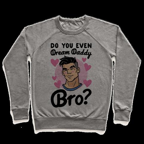Do You Even Dream Daddy Bro Parody Pullover