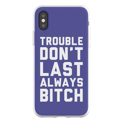 Trouble Don't Last Always Bitch Phone Flexi-Case